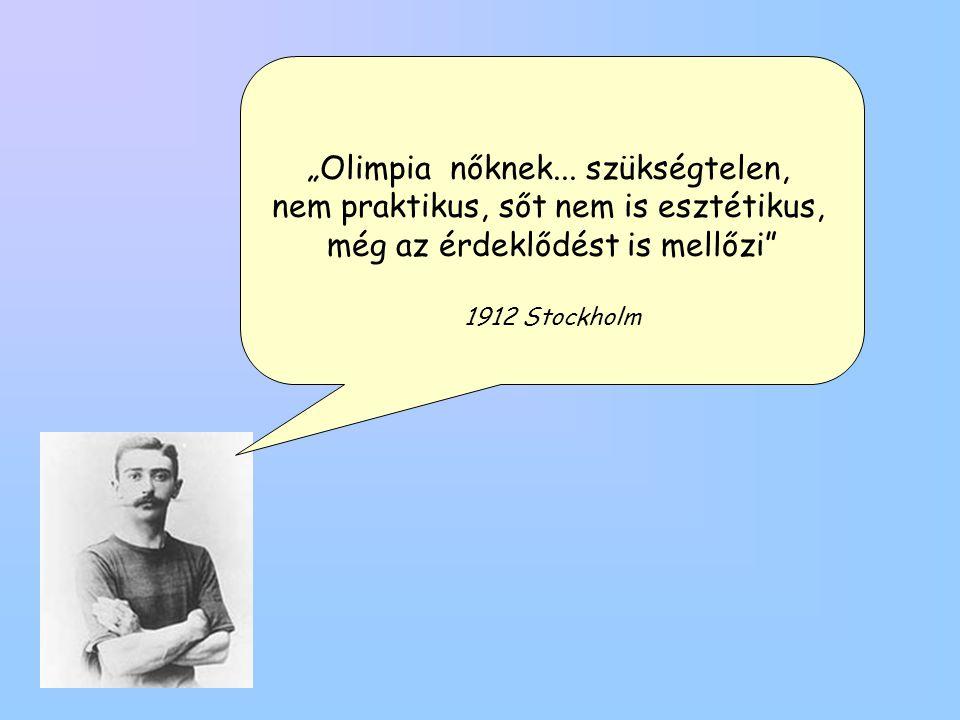 """""""Olimpia nőknek... szükségtelen, nem praktikus, sőt nem is esztétikus, még az érdeklődést is mellőzi"""" 1912 Stockholm"""