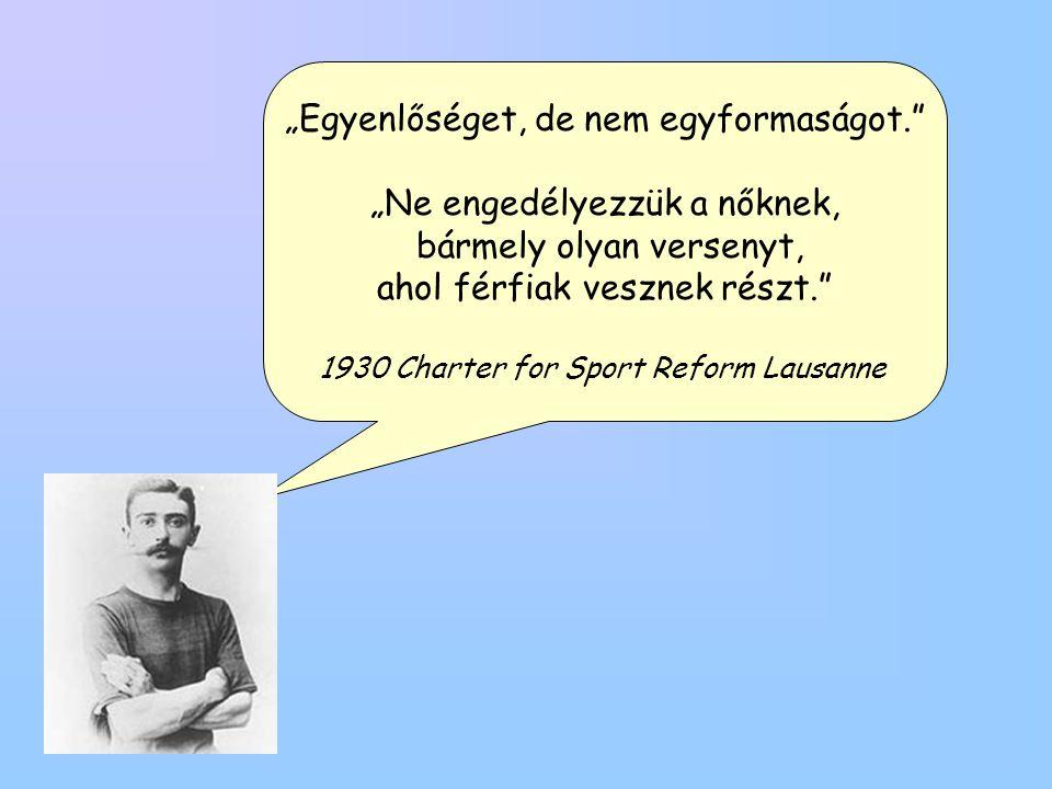 """""""Egyenlőséget, de nem egyformaságot. """"Ne engedélyezzük a nőknek, bármely olyan versenyt, ahol férfiak vesznek részt. 1930 Charter for Sport Reform Lausanne"""