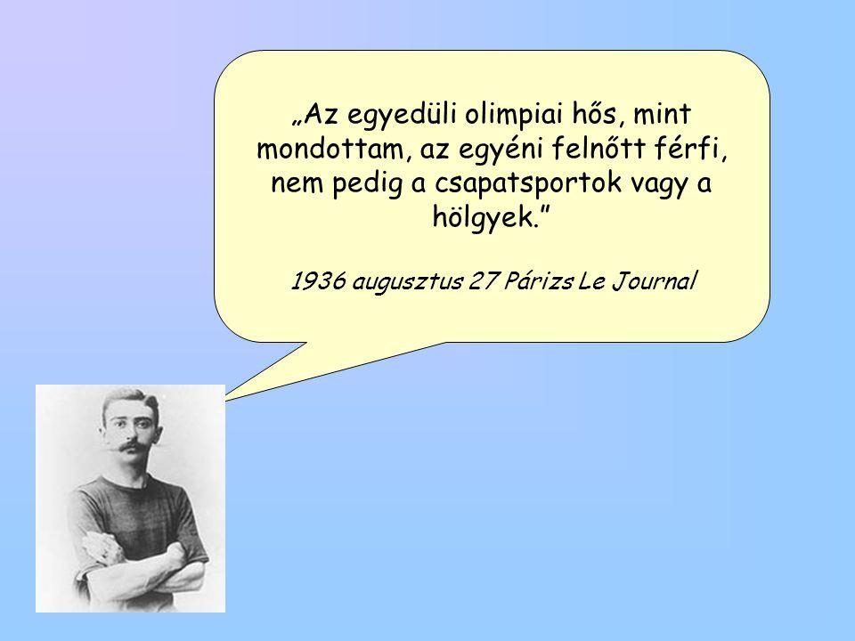 """""""Az egyedüli olimpiai hős, mint mondottam, az egyéni felnőtt férfi, nem pedig a csapatsportok vagy a hölgyek. 1936 augusztus 27 Párizs Le Journal"""