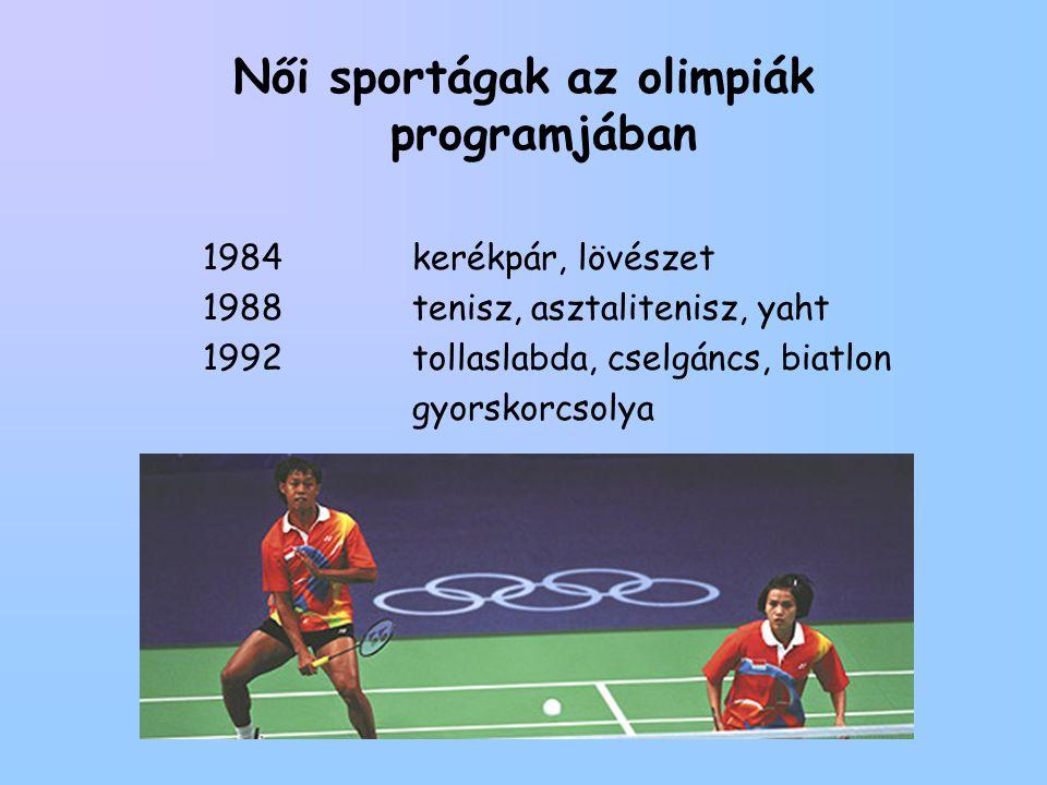Női sportágak az olimpiák programjában 1984 kerékpár, lövészet 1988tenisz, asztalitenisz, yaht 1992tollaslabda, cselgáncs, biatlon gyorskorcsolya