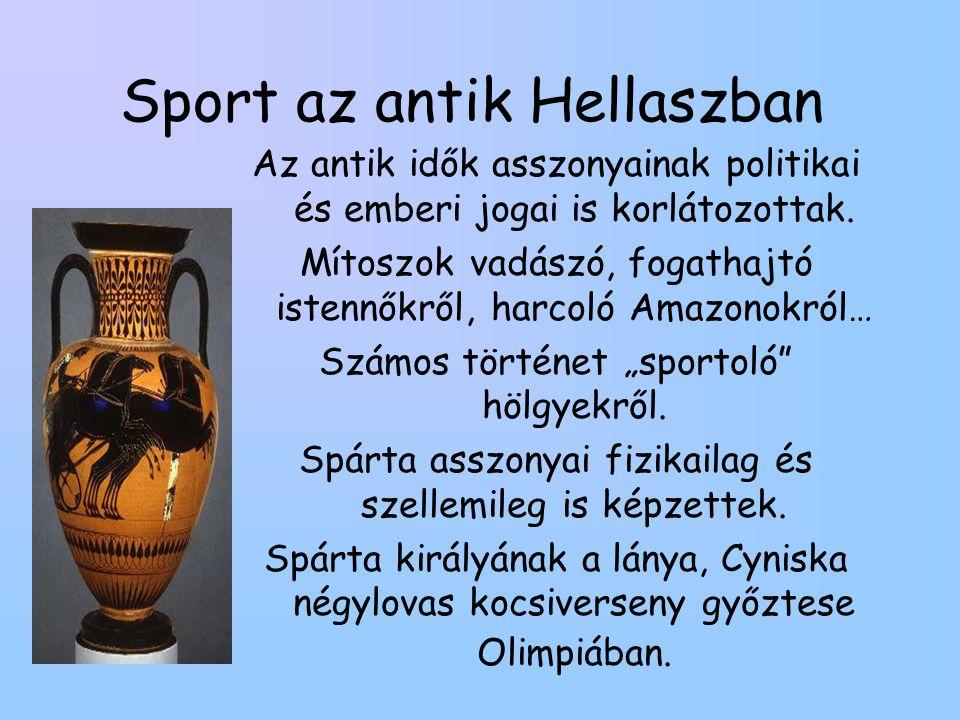 Sport az antik Hellaszban Az antik idők asszonyainak politikai és emberi jogai is korlátozottak. Mítoszok vadászó, fogathajtó istennőkről, harcoló Ama