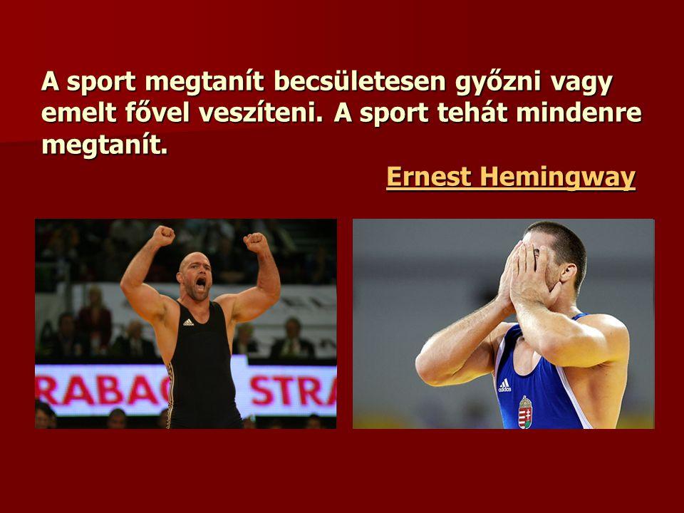 A sport megtanít becsületesen győzni vagy emelt fővel veszíteni.