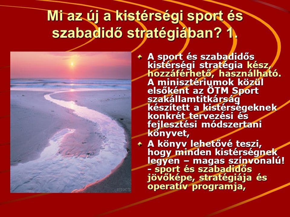 Mi az új a kistérségi sport és szabadidő stratégiában? 1. A sport és szabadidős kistérségi stratégia kész, hozzáférhető, használható. A minisztériumok