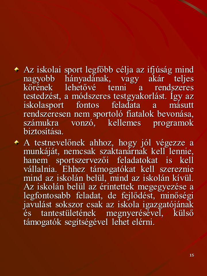 15 Az iskolai sport legfőbb célja az ifjúság mind nagyobb hányadának, vagy akár teljes körének lehetővé tenni a rendszeres testedzést, a módszeres tes