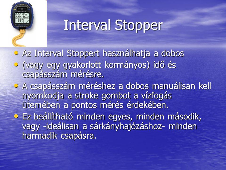 Interval Stopper • Az Interval Stoppert használhatja a dobos • (vagy egy gyakorlott kormányos) idő és csapásszám mérésre.