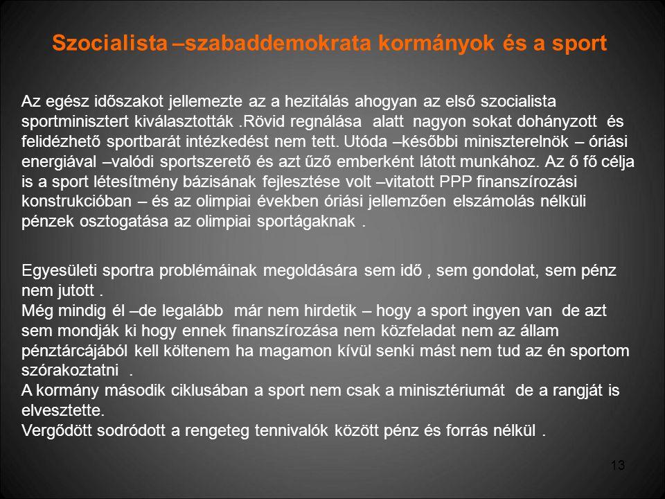 13 Szocialista –szabaddemokrata kormányok és a sport Az egész időszakot jellemezte az a hezitálás ahogyan az első szocialista sportminisztert kiválasz