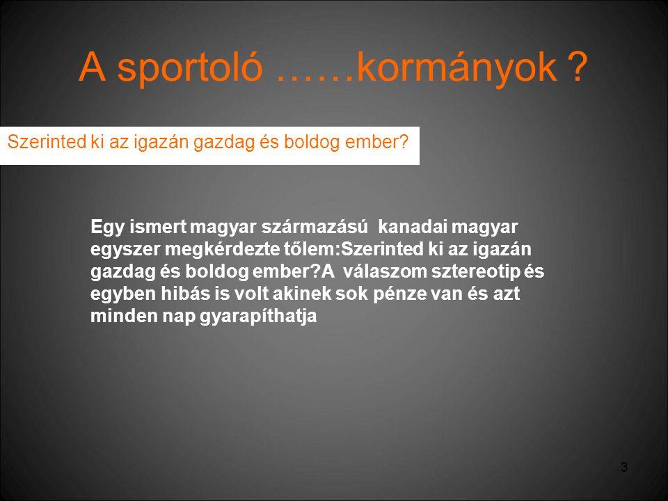 3 A sportoló ……kormányok ? Szerinted ki az igazán gazdag és boldog ember? Egy ismert magyar származású kanadai magyar egyszer megkérdezte tőlem:Szerin