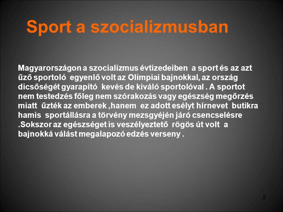5 Sport a szocializmusban Magyarországon a szocializmus évtizedeiben a sport és az azt űző sportoló egyenlő volt az Olimpiai bajnokkal, az ország dics