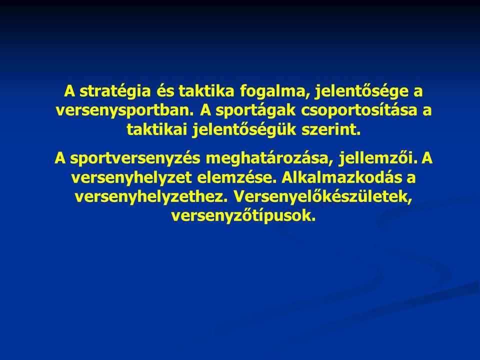 A stratégia és taktika fogalma, jelentősége a versenysportban. A sportágak csoportosítása a taktikai jelentőségük szerint. A sportversenyzés meghatáro