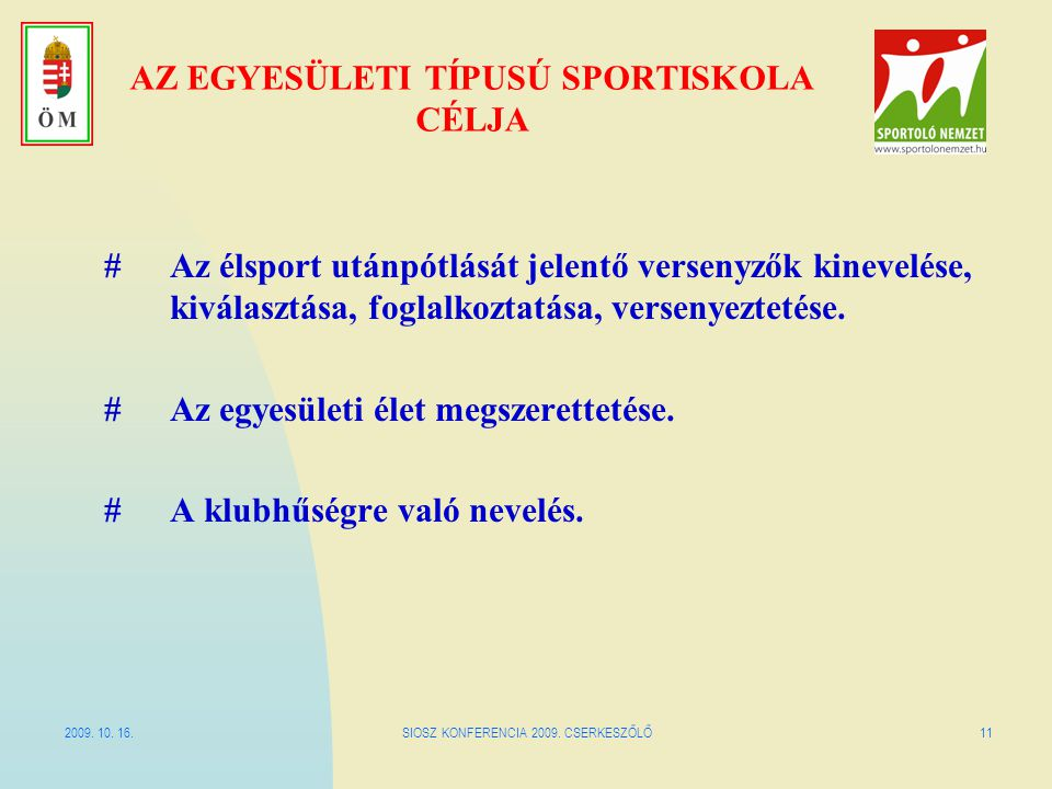 2009. 10. 16.SIOSZ KONFERENCIA 2009. CSERKESZŐLŐ11 AZ EGYESÜLETI TÍPUSÚ SPORTISKOLA CÉLJA # Az élsport utánpótlását jelentő versenyzők kinevelése, kiv