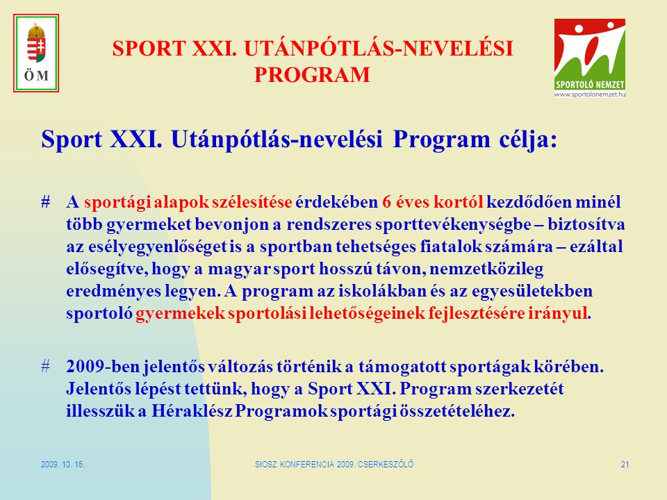 2009. 10. 16.SIOSZ KONFERENCIA 2009. CSERKESZŐLŐ21 SPORT XXI. UTÁNPÓTLÁS-NEVELÉSI PROGRAM Sport XXI. Utánpótlás-nevelési Program célja: #A sportági al