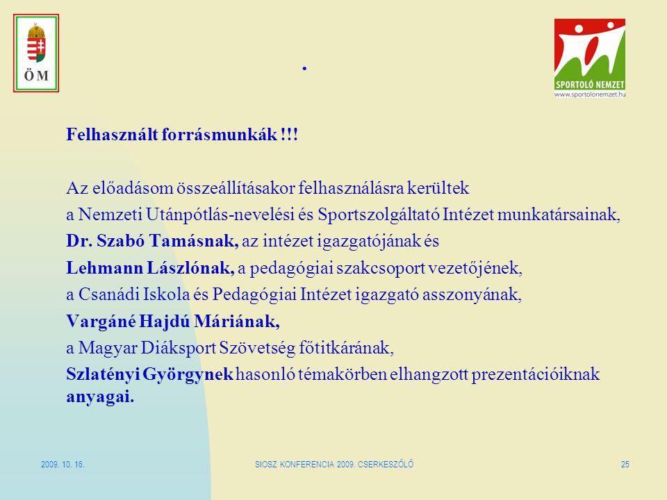 2009. 10. 16.SIOSZ KONFERENCIA 2009. CSERKESZŐLŐ25. Felhasznált forrásmunkák !!! Az előadásom összeállításakor felhasználásra kerültek a Nemzeti Utánp