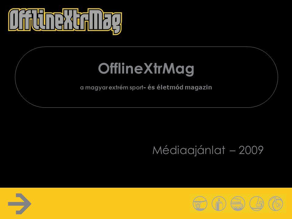 OfflineXtrMag a magyar extrém sport - és életmód magazin Médiaajánlat – 2009