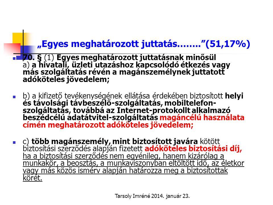 """Tarsoly Imréné 2014.január 23. """"Egyes meghatározott juttatás…….. (51,17%)  70."""