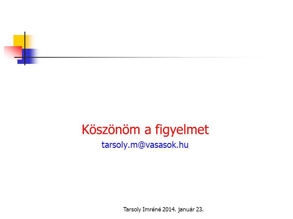 Tarsoly Imréné 2014. január 23. Köszönöm a figyelmet tarsoly.m@vasasok.hu