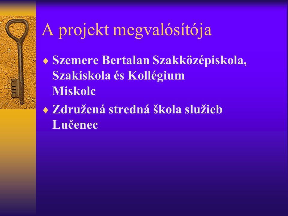 A projekt megvalósítója  Szemere Bertalan Szakközépiskola, Szakiskola és Kollégium Miskolc  Združená stredná škola služieb Lučenec