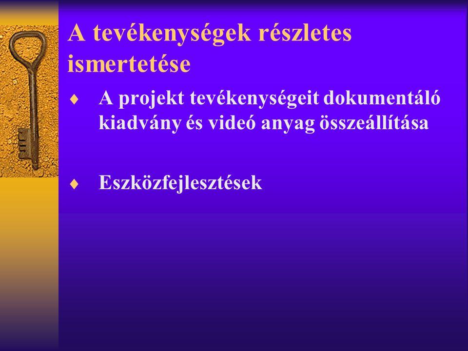 A tevékenységek részletes ismertetése  A projekt tevékenységeit dokumentáló kiadvány és videó anyag összeállítása  Eszközfejlesztések