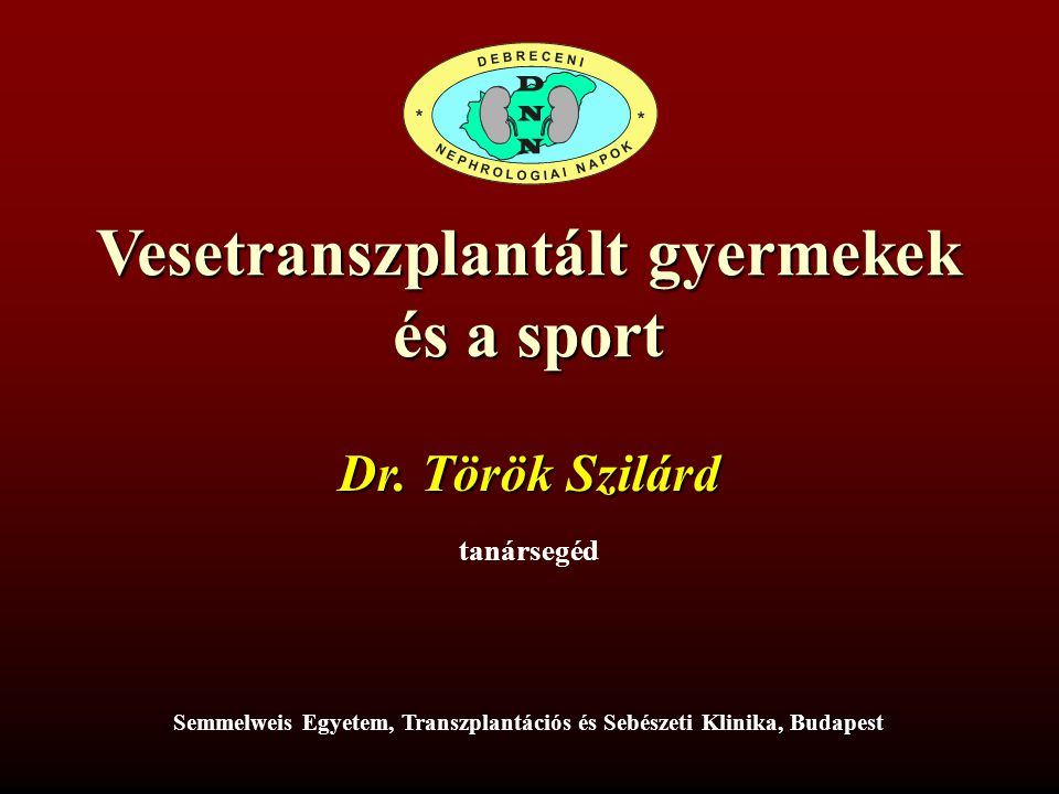Vesetranszplantált gyermekek és a sport Dr.Török Szilárd Dr.