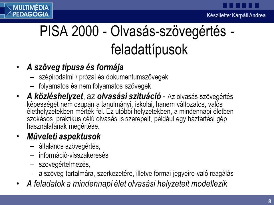8 PISA 2000 - Olvasás-szövegértés - feladattípusok • A szöveg típusa és formája –szépirodalmi / prózai és dokumentumszövegek –folyamatos és nem folyamatos szövegek • A közléshelyzet, az olvasási szituáció - Az olvasás-szövegértés képességét nem csupán a tanulmányi, iskolai, hanem változatos, valós élethelyzetekben mérték fel.