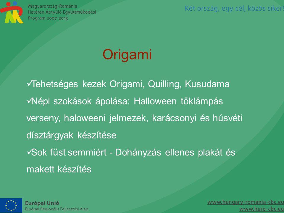 Origami  Tehetséges kezek Origami, Quilling, Kusudama  Népi szokások ápolása: Halloween töklámpás verseny, haloweeni jelmezek, karácsonyi és húsvéti