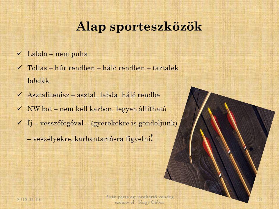 Alap sporteszközök  Labda – nem puha  Tollas – húr rendben – háló rendben – tartalék labdák  Asztalitenisz – asztal, labda, háló rendbe  NW bot –