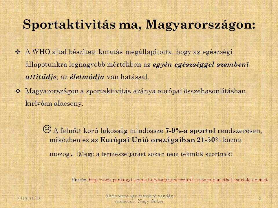Sportaktivitás ma, Magyarországon:  A WHO által készített kutatás megállapította, hogy az egészségi állapotunkra legnagyobb mértékben az egyén egészs