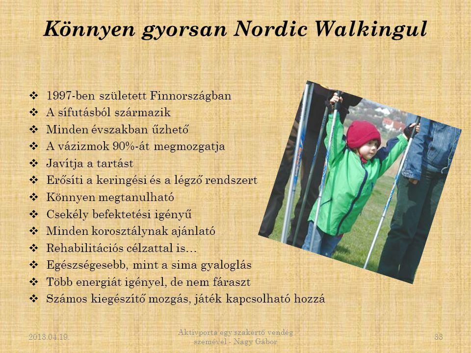 Könnyen gyorsan Nordic Walkingul  1997-ben született Finnországban  A sífutásból származik  Minden évszakban űzhető  A vázizmok 90%-át megmozgatja