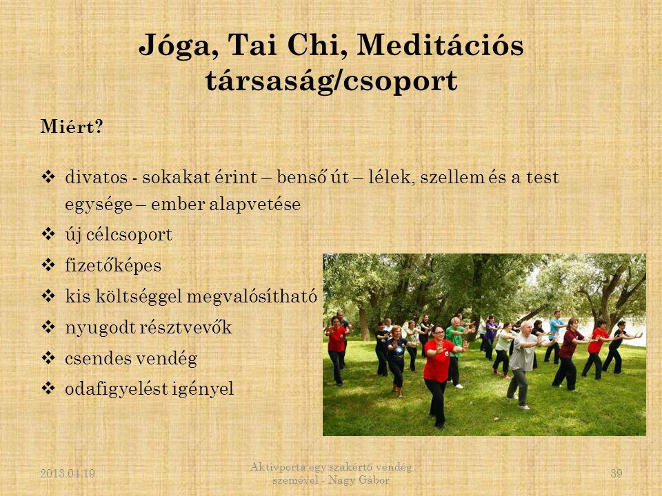 Jóga, Tai Chi, Meditációs társaság/csoport Miért?  divatos - sokakat érint – benső út – lélek, szellem és a test egysége – ember alapvetése  új célc