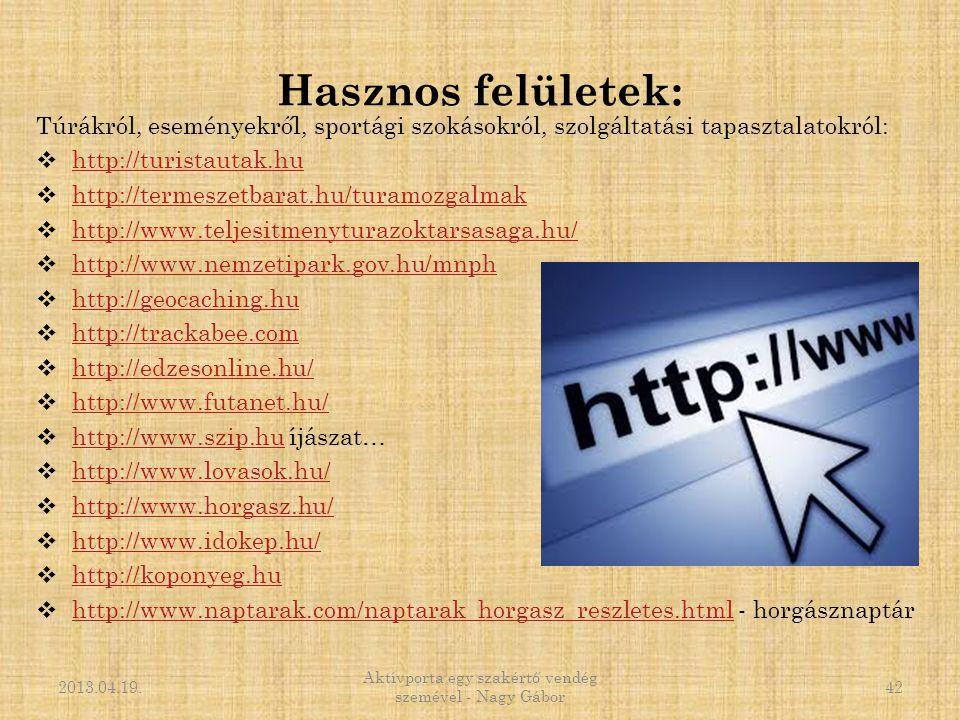 Hasznos felületek: Túrákról, eseményekről, sportági szokásokról, szolgáltatási tapasztalatokról:  http://turistautak.hu http://turistautak.hu  http:
