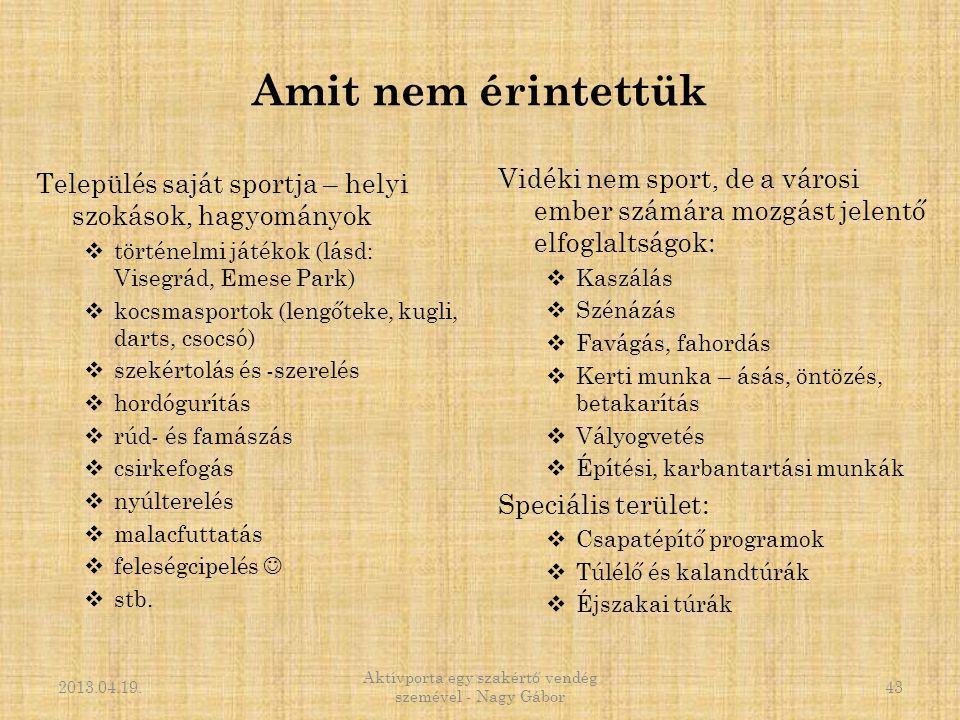 Amit nem érintettük Település saját sportja – helyi szokások, hagyományok  történelmi játékok (lásd: Visegrád, Emese Park)  kocsmasportok (lengőteke