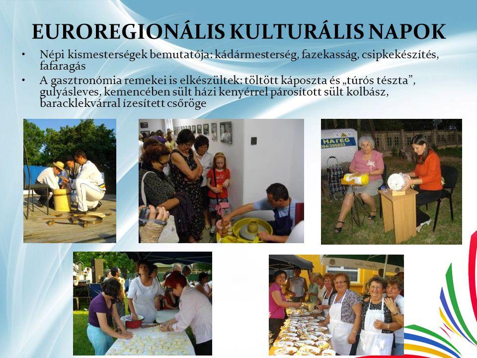 EUROREGIONÁLIS KULTURÁLIS NAPOK •Népi kismesterségek bemutatója: kádármesterség, fazekasság, csipkekészítés, fafaragás •A gasztronómia remekei is elké