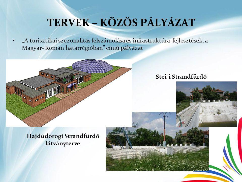 """TERVEK – KÖZÖS PÁLYÁZAT •""""A turisztikai szezonalitás felszámolása és infrastruktúra-fejlesztések, a Magyar- Román határrégióban"""" című pályázat Stei-i"""