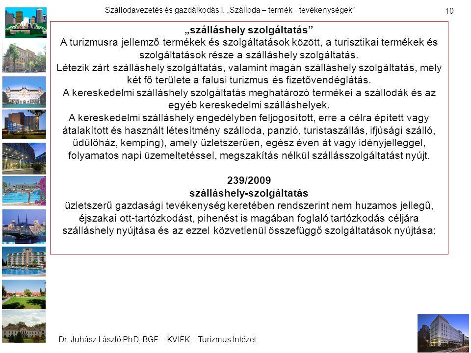 """Dr. Juhász László PhD, BGF – KVIFK – Turizmus Intézet Szállodavezetés és gazdálkodás I. """"Szálloda – termék - tevékenységek"""" 10 """"szálláshely szolgáltat"""