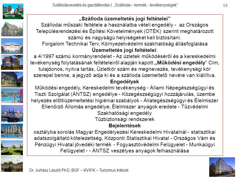 """Dr. Juhász László PhD, BGF – KVIFK – Turizmus Intézet Szállodavezetés és gazdálkodás I. """"Szálloda – termék - tevékenységek"""" 13 """"Szálloda üzemeltetés j"""