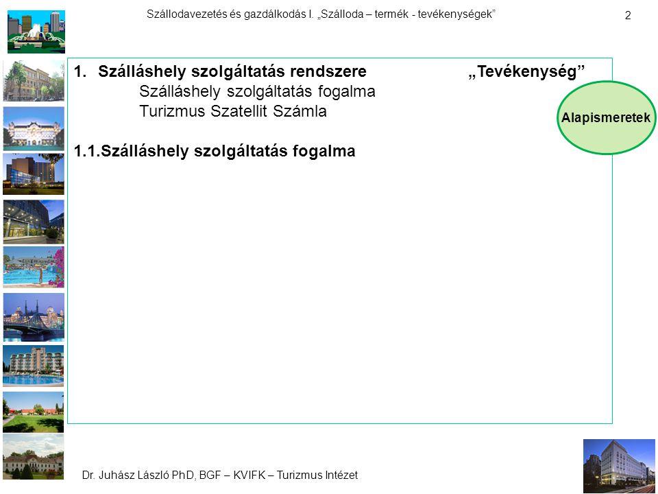 """Dr. Juhász László PhD, BGF – KVIFK – Turizmus Intézet Szállodavezetés és gazdálkodás I. """"Szálloda – termék - tevékenységek"""" 2 1.Szálláshely szolgáltat"""