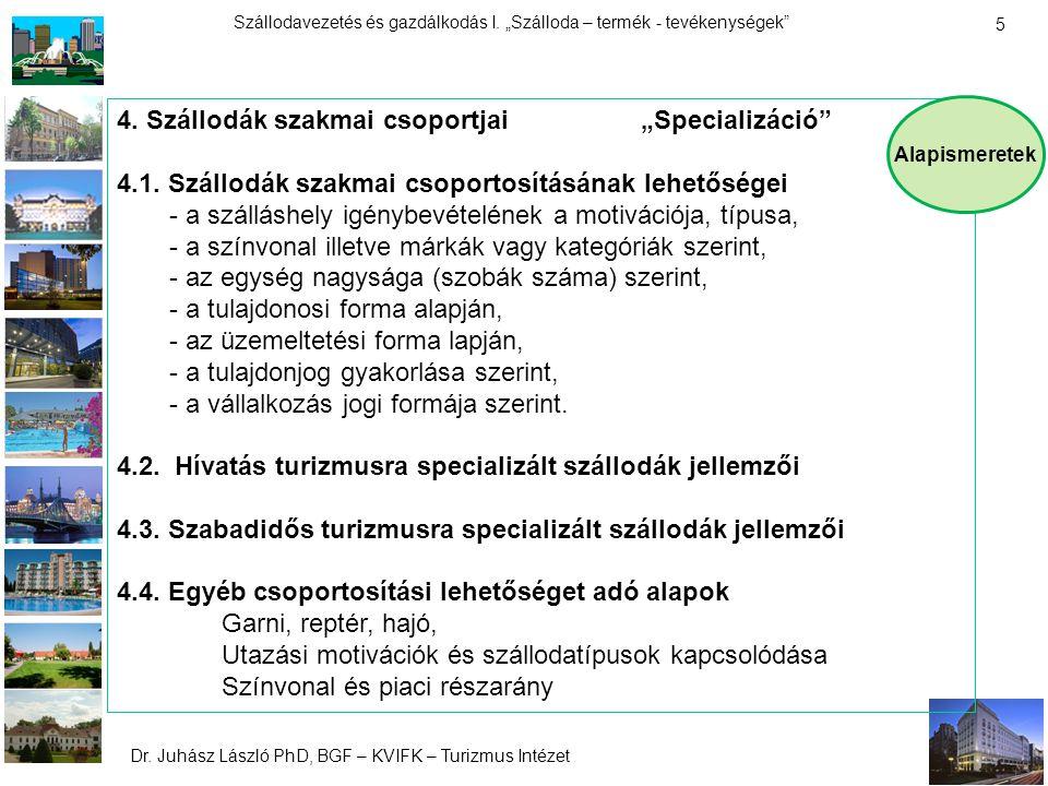"""Dr. Juhász László PhD, BGF – KVIFK – Turizmus Intézet Szállodavezetés és gazdálkodás I. """"Szálloda – termék - tevékenységek"""" 5 4. Szállodák szakmai cso"""