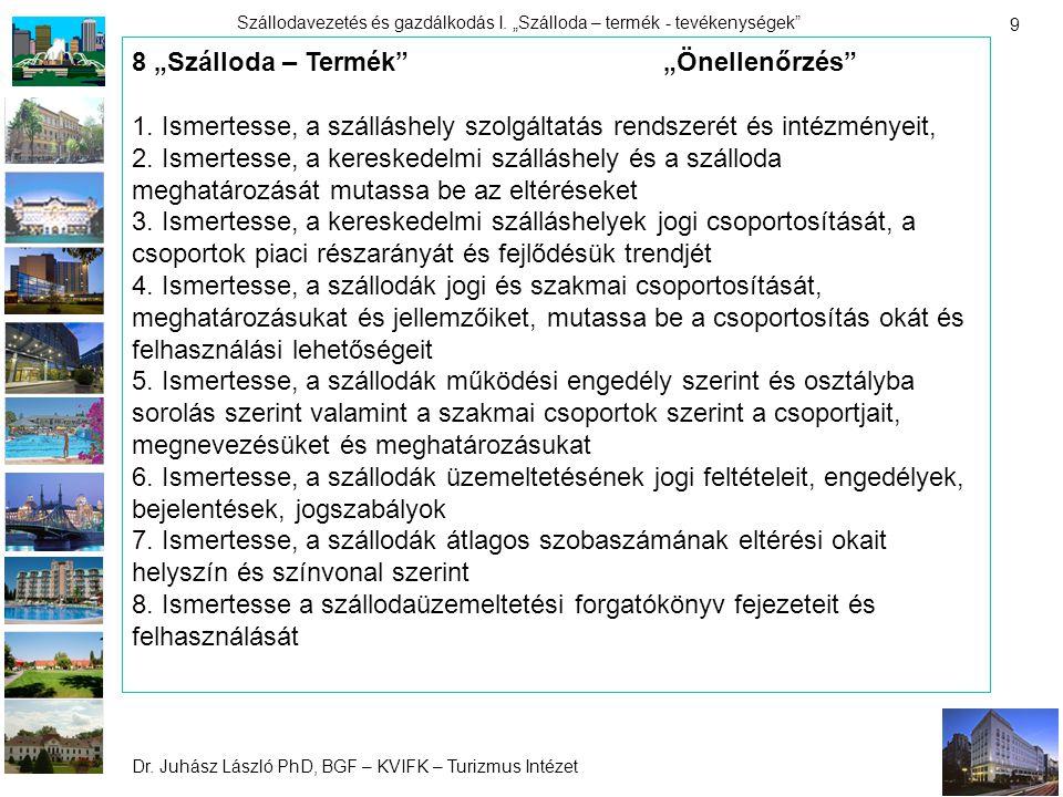 """Dr. Juhász László PhD, BGF – KVIFK – Turizmus Intézet Szállodavezetés és gazdálkodás I. """"Szálloda – termék - tevékenységek"""" 9 8 """"Szálloda – Termék""""""""Ön"""