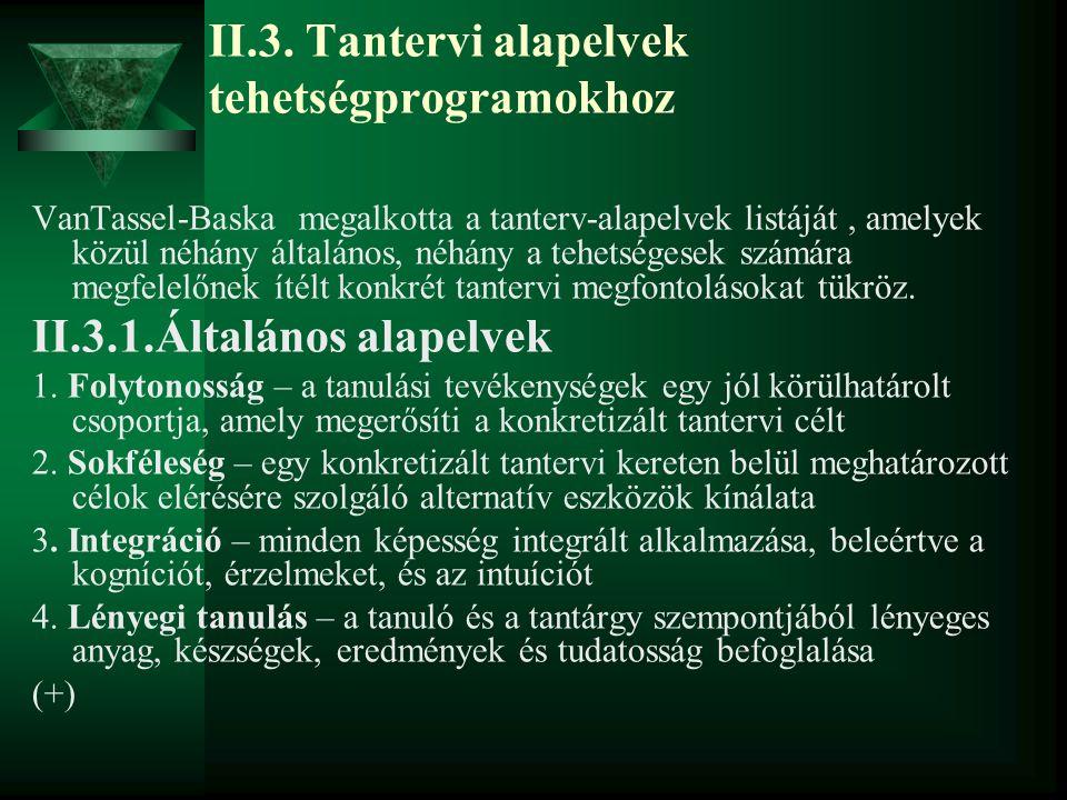 II.3. Tantervi alapelvek tehetségprogramokhoz VanTassel-Baska megalkotta a tanterv-alapelvek listáját, amelyek közül néhány általános, néhány a tehets