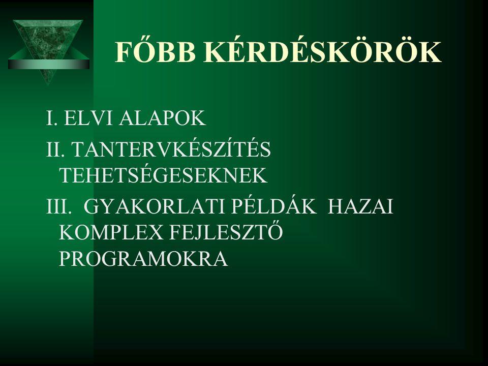 FŐBB KÉRDÉSKÖRÖK I.ELVI ALAPOK II. TANTERVKÉSZÍTÉS TEHETSÉGESEKNEK III.