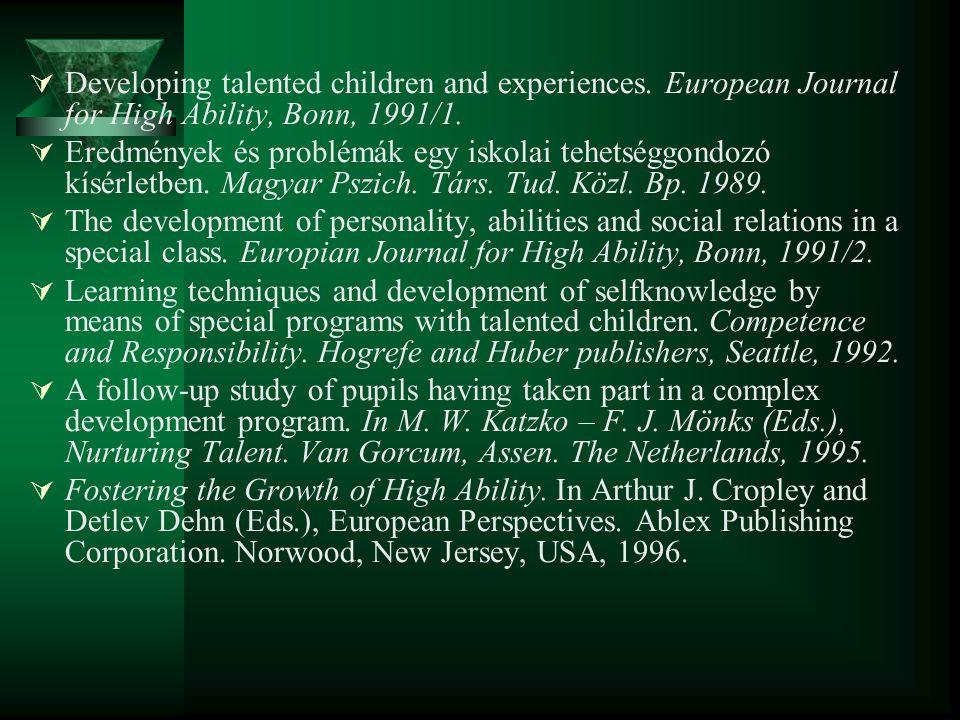  Developing talented children and experiences. European Journal for High Ability, Bonn, 1991/1.  Eredmények és problémák egy iskolai tehetséggondozó