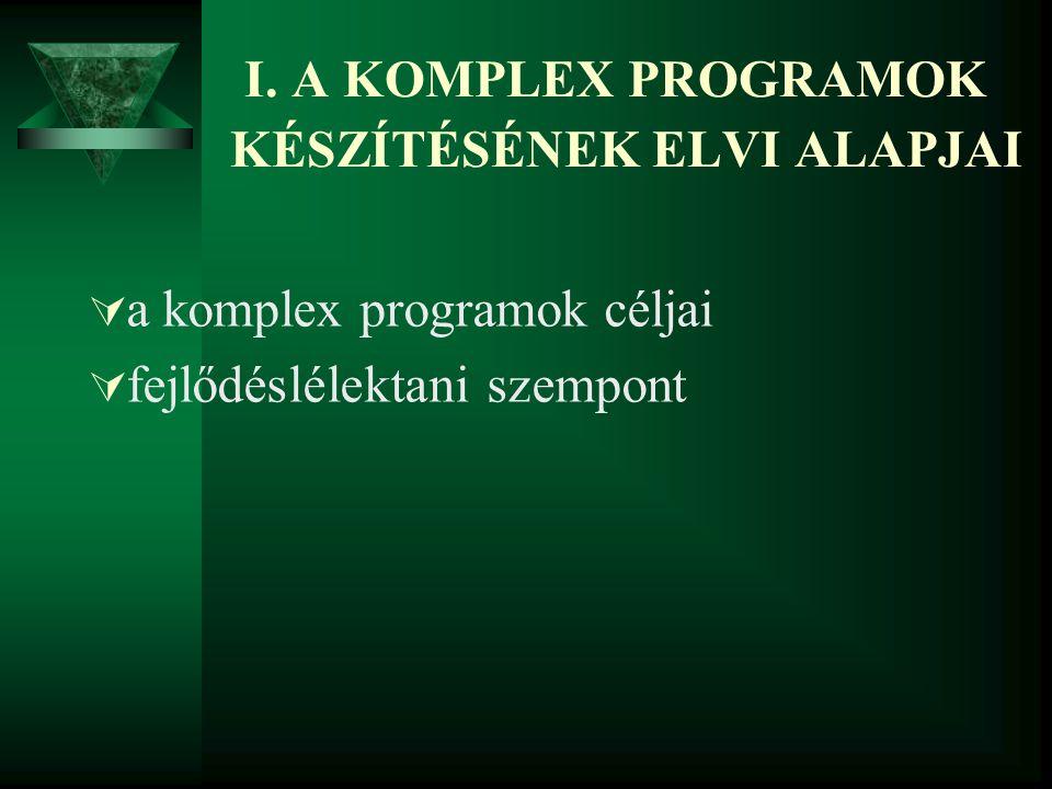 I. A KOMPLEX PROGRAMOK KÉSZÍTÉSÉNEK ELVI ALAPJAI  a komplex programok céljai  fejlődéslélektani szempont