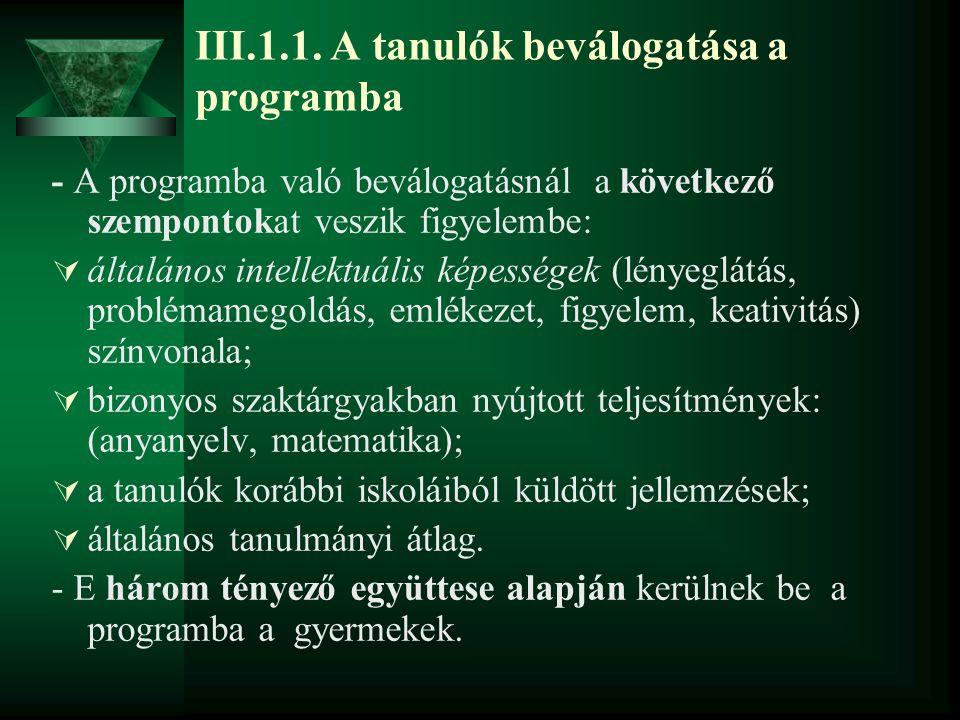 III.1.1. A tanulók beválogatása a programba - A programba való beválogatásnál a következő szempontokat veszik figyelembe:  általános intellektuális k