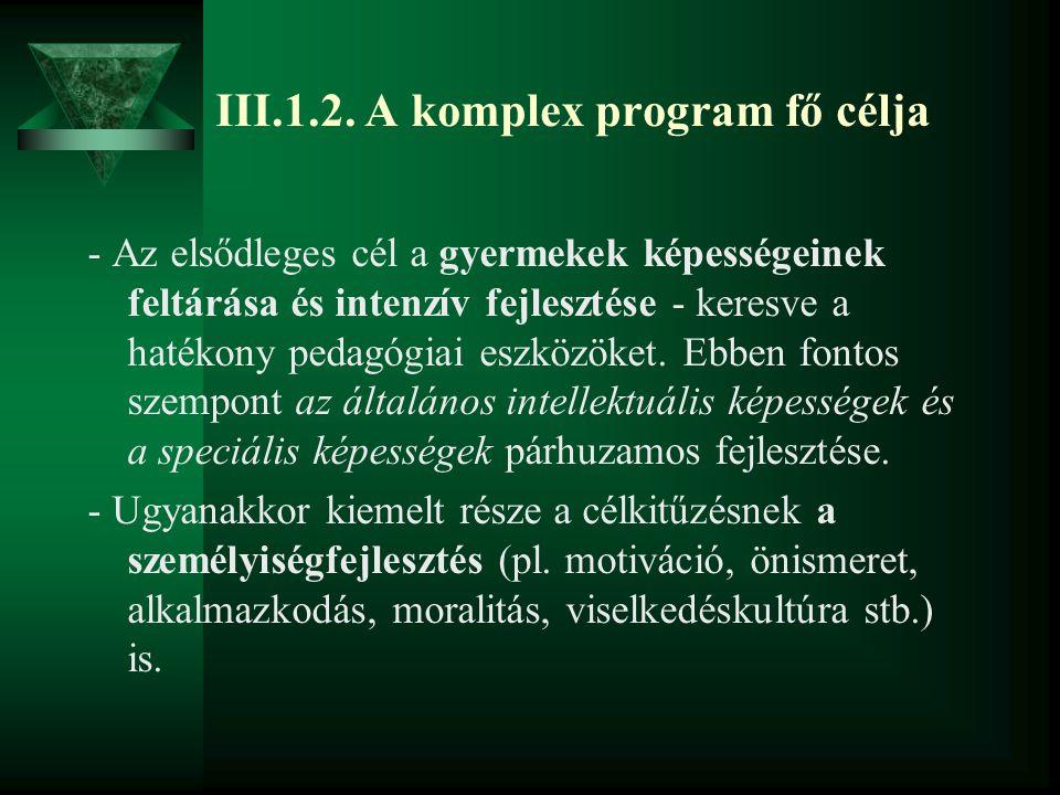 III.1.2. A komplex program fő célja - Az elsődleges cél a gyermekek képességeinek feltárása és intenzív fejlesztése - keresve a hatékony pedagógiai es