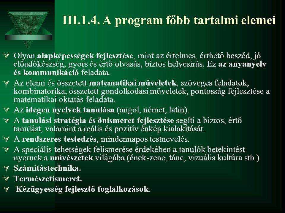 III.1.4. A program főbb tartalmi elemei  Olyan alapképességek fejlesztése, mint az értelmes, érthető beszéd, jó előadókészség, gyors és értő olvasás,