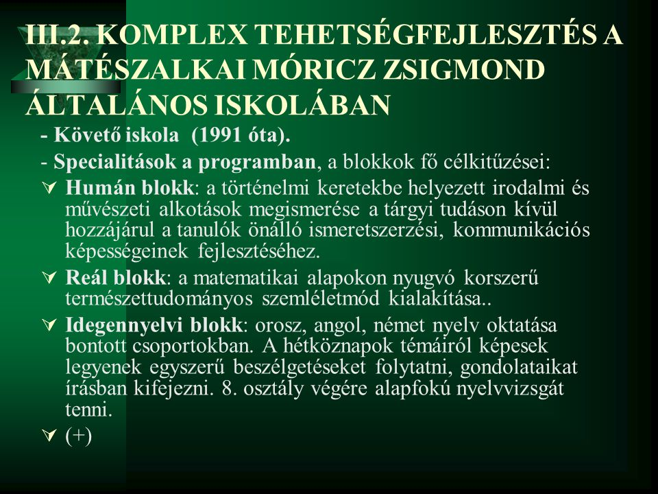 III.2. KOMPLEX TEHETSÉGFEJLESZTÉS A MÁTÉSZALKAI MÓRICZ ZSIGMOND ÁLTALÁNOS ISKOLÁBAN - Követő iskola (1991 óta). - Specialitások a programban, a blokko