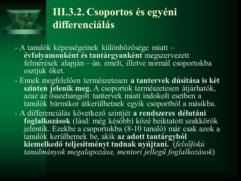 III.3.2. Csoportos és egyéni differenciálás - A tanulók képességeinek különbözősége miatt – évfolyamonként és tantárgyanként megszervezett felmérések