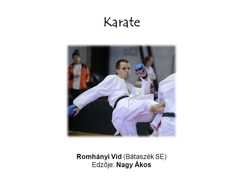 Karate Romhányi Vid (Bátaszék SE) Edzője: Nagy Ákos