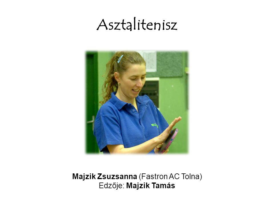 Asztalitenisz Majzik Zsuzsanna (Fastron AC Tolna) Edzője: Majzik Tamás