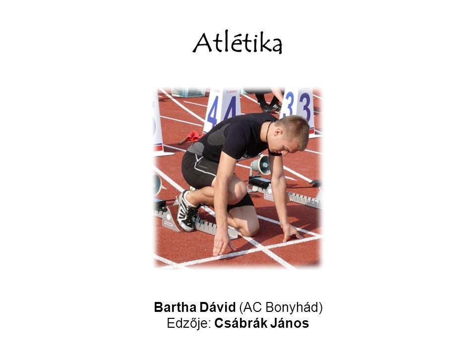 Atlétika Bartha Dávid (AC Bonyhád) Edzője: Csábrák János