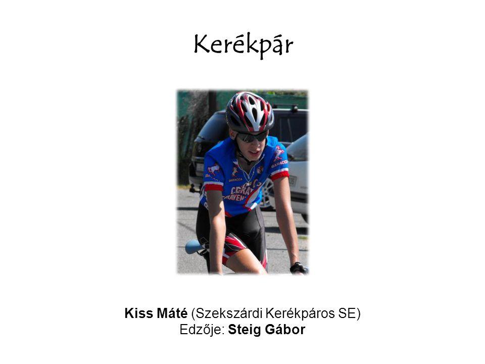 Kerékpár Kiss Máté (Szekszárdi Kerékpáros SE) Edzője: Steig Gábor